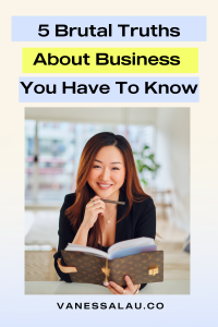 5 Brutal Truths About Business You Don't Want to Hear (but you totally should)